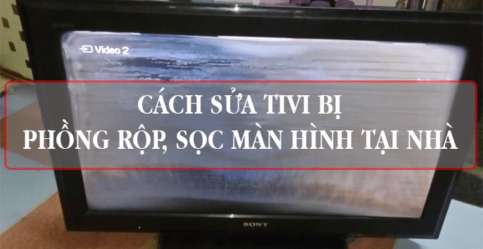 Hướng dẫn cách tự sửa tivi bị sọc màn hình