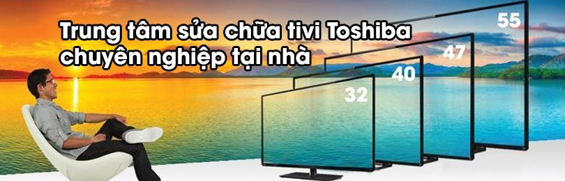 Chuyên sửa tivi Toshiba hà nội